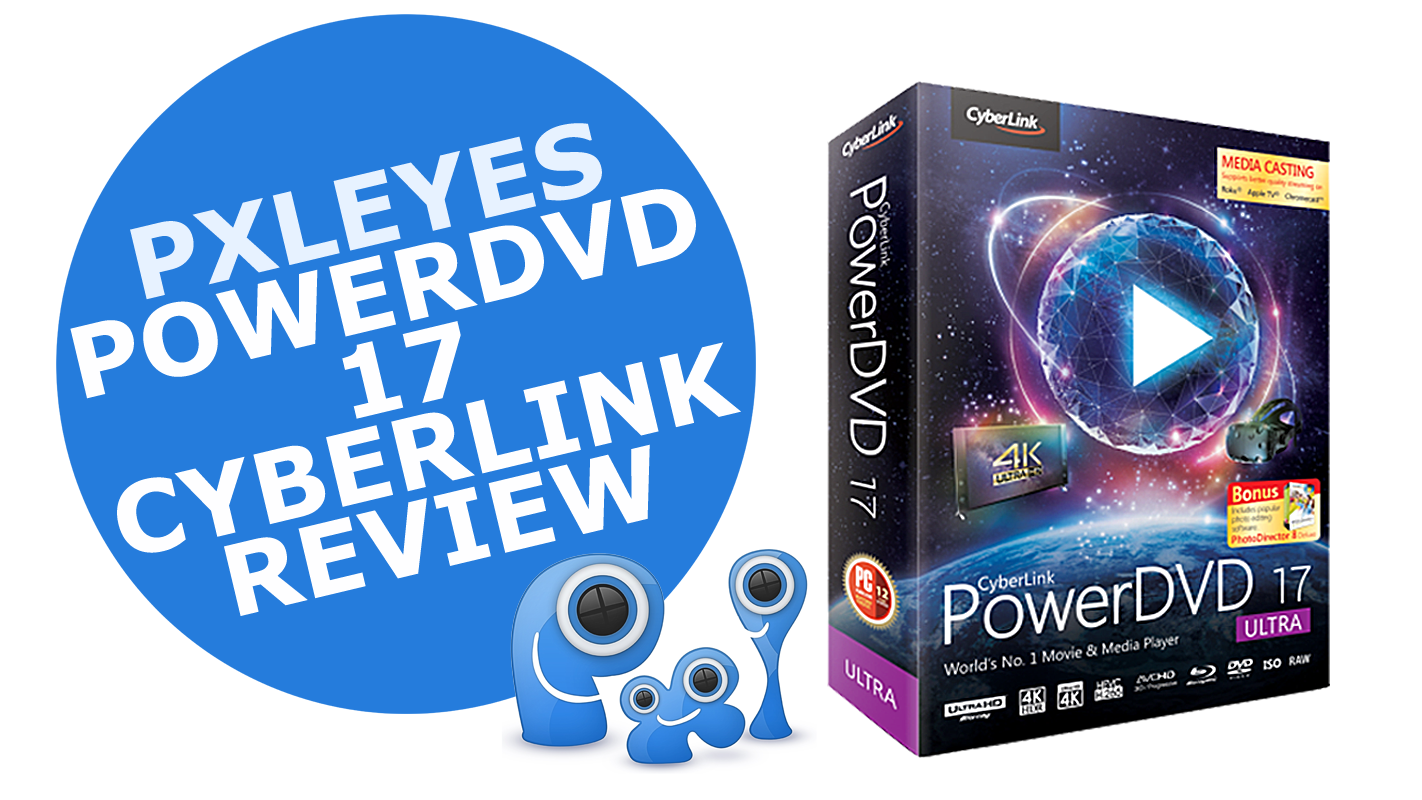 PowerDVD 17 Ultra by Cyberlink, a review