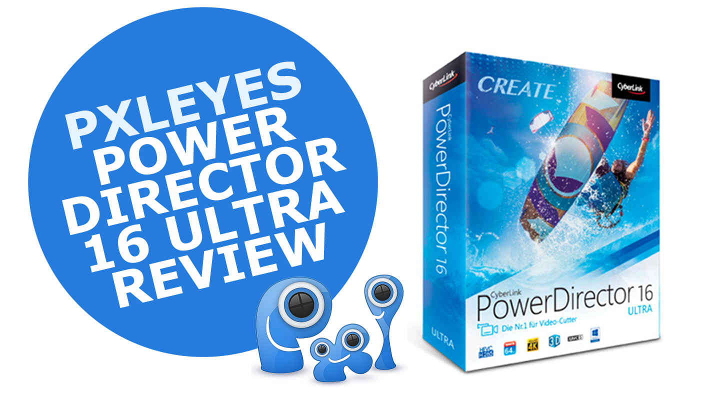 PowerDirector 16 by CyberLink: a review