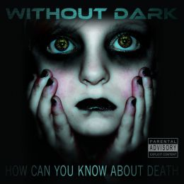 "Without Dark - ""How Can You Know About Death"" Picture"