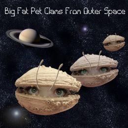 BigFatPetClamsFromOuterSpace